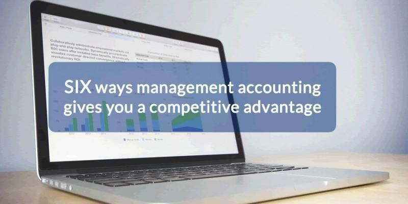 SIX ways management accounting gives you a competitive advantage